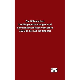 Die Bhmischen Landtagsverhandlungen und Landtagsbeschlsse vom Jahre 1526 un bis auf die Neuzeit par ohne Autor