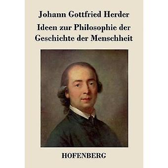 Ideen zur Philosophie der Geschichte der Menschheit door Herder & Johann Gottfried