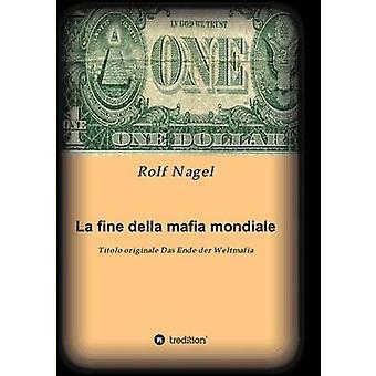 La Fine Della Mafia Mondiale von Nagel & Rolf