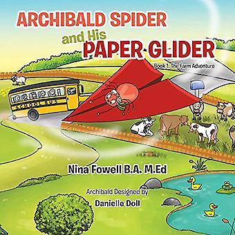 Archibald Spider and His Paper Glider: Book 1: The Farm Adventure