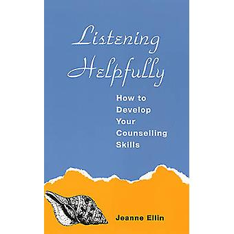 Listening Helpfully - How to Develop Your Counselling Skills by Jeanne
