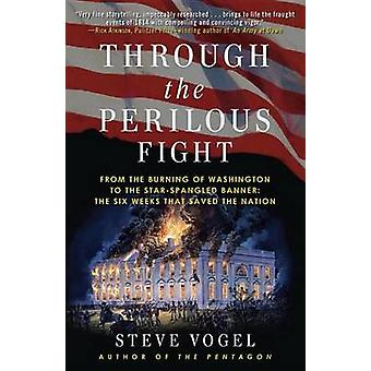 Through the Perilous Fight - Six Weeks That Saved the Nation - 9780812