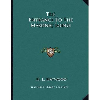 The Entrance to the Masonic Lodge by H L Haywood - 9781163023822 Book