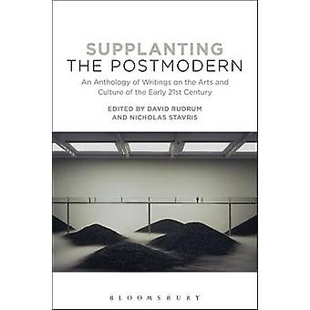 Supplanting the Postmodern - An Anthology of Writings on the Arts and