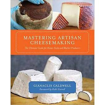 Mastering Artisan Cheesemaking - The Ultimate Guide for Home-scale and