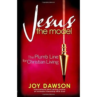 Jesus the Model - The Plumb Line for Christian Living by Joy Dawson -