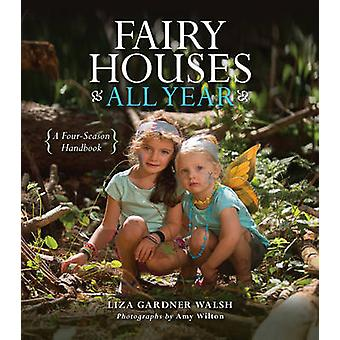 Fairy Houses All Year - A Four-Season Handbook by Liza Gardner Walsh -