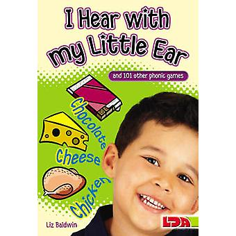 I Hear with My Little Ear - And 101 Other Phonic Games by Liz Baldwin