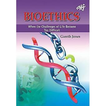 Bioethics - When the Challenges of Life Become Too Much by Gareth Jone