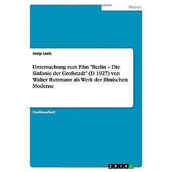 Untersuchung Zum Film Berlin - Die Sinfonie Der Grostadt (D 1927) Von