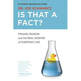 Is That a Fact? - Frauds - Quacks - and the Real Science of Everyday L