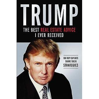Trump: Los mejores consejos de bienes raices que he recibido: 100 expertos comparten sus estrategias (Trump: The Best Real Estate Advice I Ever Received: 100 Top Experts Share Their Strategies)