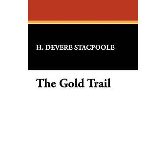 The Gold Trail by Stacpoole & Henry De Vere