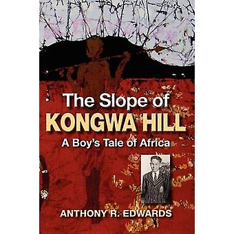 The Slope of Kongwa Hill A Boys Tale of Africa by Edwards & Anthony R.