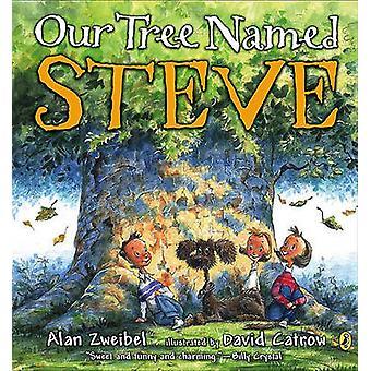 Our Tree Named Steve by Alan Zweibel - David Catrow - 9781417769742 B