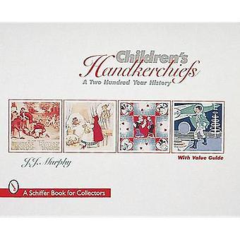 Children's Handkerchiefs - A Two Hundred Year History by J. J. Murphy