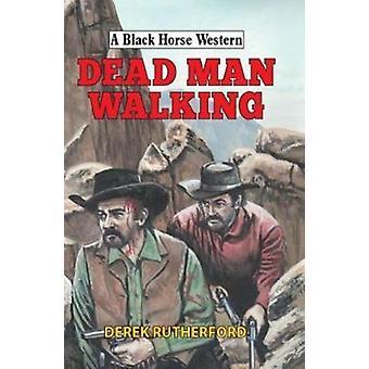 Dead Man Walking by Derek Rutherford
