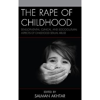 Rape of Childhood Developmental Clinical and Sociocultural Aspects of Childhood Sexual Abuse by Akhtar & Salman