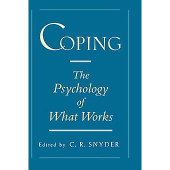 Coping  The Psychology of What Works by Edited by C R Snyder