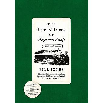 The Life and Times of Algernon Swift by Jones & Bill