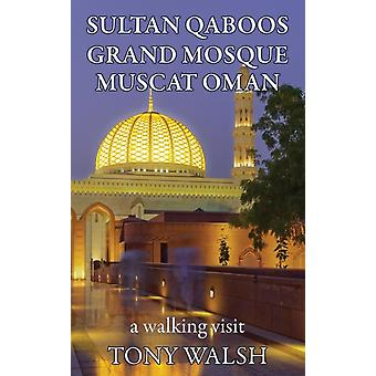 Sultan Qaboos Grand Mosque A Walking Tour by Walsh & Tony