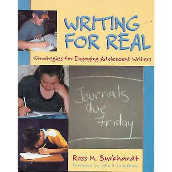 Writing for Real - Strategies for Engaging Adolescent Writers by Ross