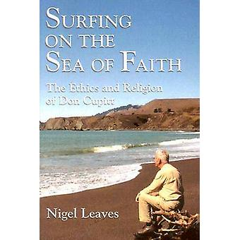 Surfing on the Sea of Faith - The Ethics and Religion of Don Cupitt by