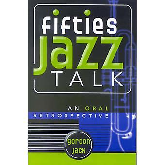Fifties Jazz Talk An Oral Retrospective by Jack & Gordon