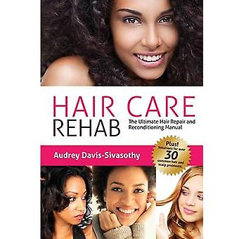 Hair Care Rehab The Ultimate Hair Repair  Reconditioning Manual by DavisSivasothy & Audrey