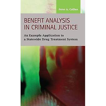 Benefit Analysis in Criminal Justice An Example Application to a Statewide Drug Treatment System by Collins & Peter A.