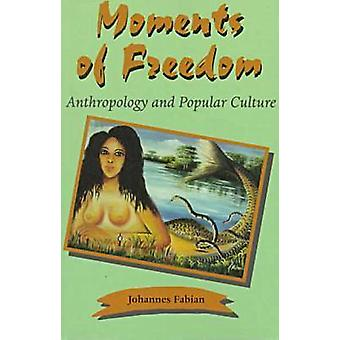 Moments of Freedom Anthropology and Popular Culture by Fabian & Johannes