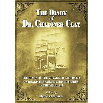 THE DIARY OF DR.CHALONER CLAY THE DIARY OF THE VOYAGE TO AUSTRALIA ON BOARD THE SAILING SHIP HESPERUS IN THE YEAR 1881 by Snow & Robert