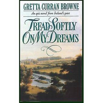 Tread Softly On My Dreams by Browne & Gretta Curran