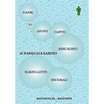 UANM IO AVEVO CAPITO KING KONG BARZELLETTE MICIDIALI by Sabino & Pasquale