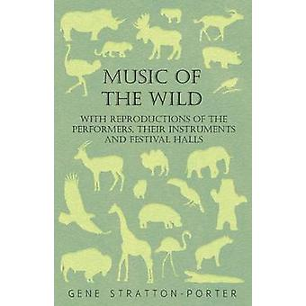 Music of the Wild  With Reproductions of the Performers Their Instruments and Festival Halls by StrattonPorter & Gene