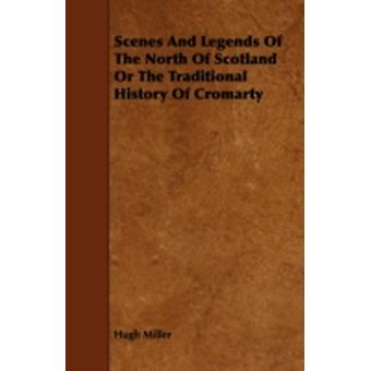 Scenes and Legends of the North of Scotland or the Traditional History of Cromarty by Miller & Hugh