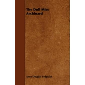 The Dull Miss Archinard by Sedgwick & Anne Douglas