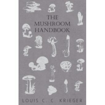 The Mushroom Handbook by Krieger & Louis C. C.