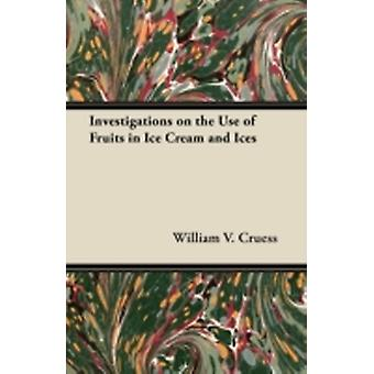 Investigations on the Use of Fruits in Ice Cream and Ices by Cruess & William V.