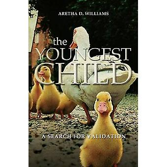 The Youngest Child A Search for Validation by Williams & Aretha D.