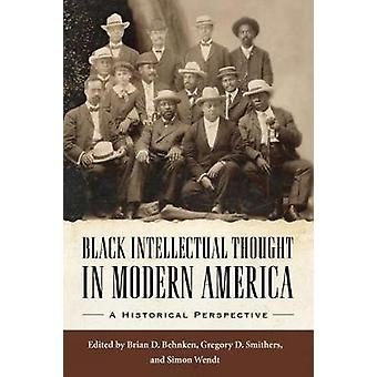 Black Intellectual Thought in Modern America A Historical Perspective by Behnken & Brian D
