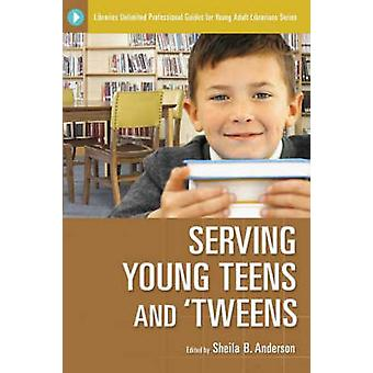 Serving Young Teens and Tweens by Anderson & Sheila