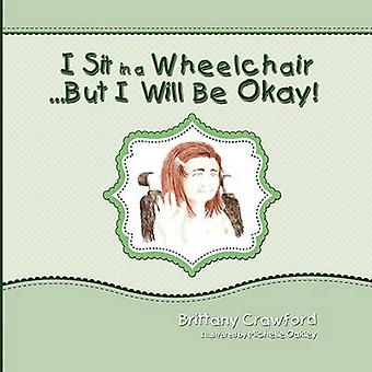 I Sit in a Wheelchair...But I Will Be Okay by Crawford & Brittany