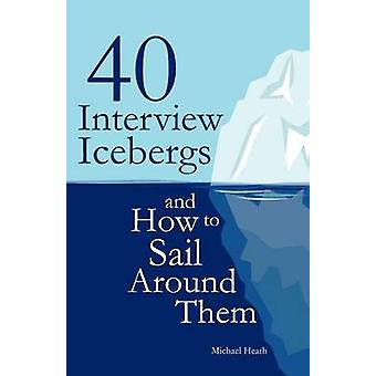 40 Interview Icebergs and How to Sail Around Them by Heath & Michael