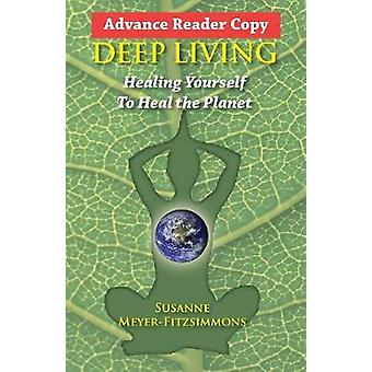 Deep Living Healing Yourself To Heal the Planet by MeyerFitzsimmons & Susanne
