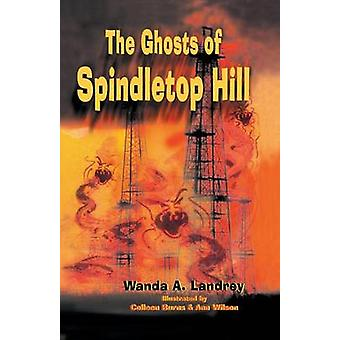 The Ghosts of Spindletop Hill by Landrey & Wanda