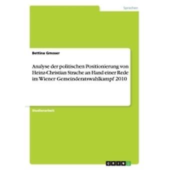 Analyse der politischen Positionierung von HeinzChristian Strache an Hand einer Rede im Wiener Gemeinderatswahlkampf 2010 by Gmoser & Bettina