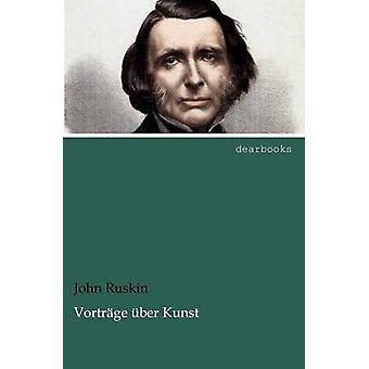 Vortrge ber Kunst by Ruskin & John