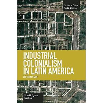 Industrial Colonialism In Latin America - The Third Stage - Studies in