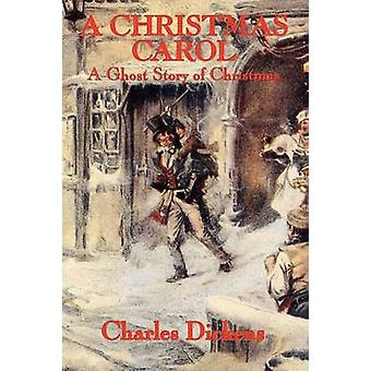 A Christmas Carol A Ghost Story of Christmas by Dickens & Charles